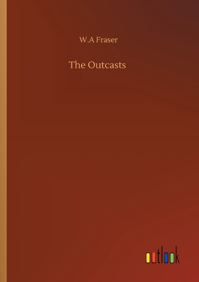 The Outcasts - Fraser, W A