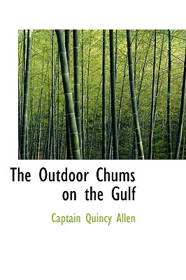 The Outdoor Chums on the Gulf - Allen, Captain Quincy