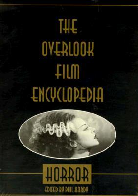 The Overlook Film Encyclopedia: Horror - Hardy, Phil (Editor)