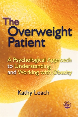 The Overweight Patient: A Psychological Approach to Understanding and Working with Obesity - Leach, Kathy