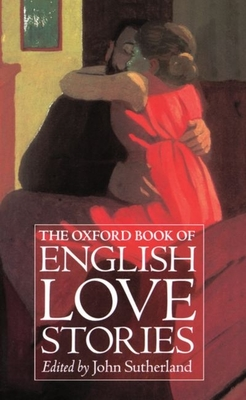 The Oxford Book of English Love Stories - Sutherland, John, Professor (Editor)