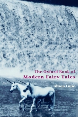 The Oxford Book of Modern Fairy Tales - Lurie, Alison (Editor)