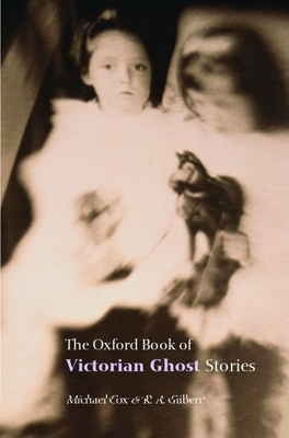 The Oxford Book of Victorian Ghost Stories - Cox, Michael (Selected by), and Gilbert, R A (Selected by)
