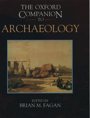 The Oxford Companion to Archaeology - Fagan, Brian M (Editor)