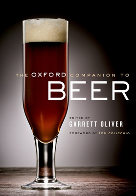 The Oxford Companion to Beer - Oliver, Garrett (Editor), and Colicchio, Tom (Foreword by)