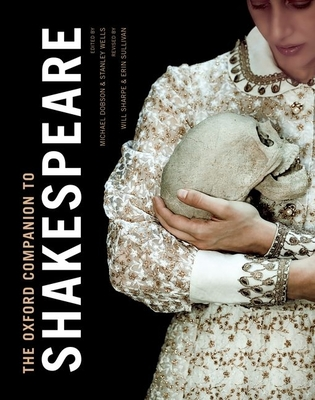 The Oxford Companion to Shakespeare - Dobson, Michael (Editor), and Wells, Stanley (Editor), and Sharpe, Will (Editor)