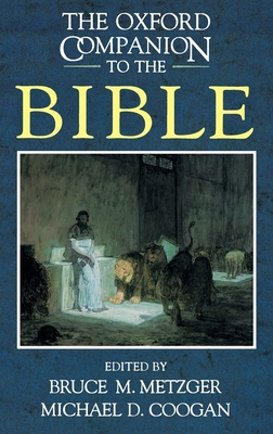 The Oxford Companion to the Bible - Metzger, Bruce M (Editor), and Coogan, Michael D, PhD (Editor)