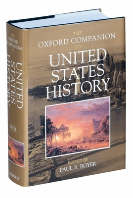 The Oxford Companion to United States History - Boyer, Paul S (Editor), and Debofsky, Melvyn (Editor), and Monkkonen, Eric H (Editor)