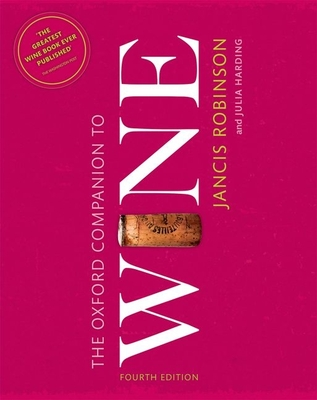 The Oxford Companion to Wine - Robinson, Jancis (Editor), and Harding, Julia (Associate editor)
