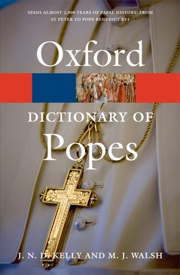 The Oxford Dictionary of Popes - Kelly, J N D, and Walsh, Michael J (Revised by)