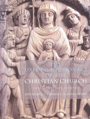 The Oxford Dictionary of the Christian Church - Cross, F L (Editor), and Livingstone, E a (Editor)