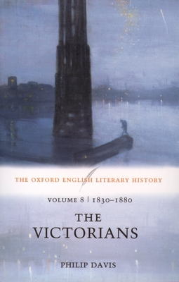 The Oxford English Literary History: Volume 8: 1830-1880: The Victorians - Davis, Phillip
