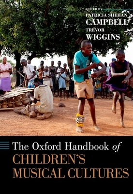 The Oxford Handbook of Children's Musical Cultures - Campbell, Patricia Shehan (Editor), and Wiggins, Trevor (Editor), and Abril, Carlos (Contributions by)