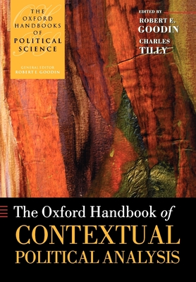 The Oxford Handbook of Contextual Political Analysis - Goodin, Robert E (Editor), and Tilly, Charles, PhD (Editor)