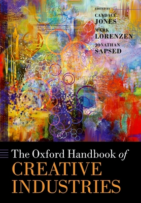 The Oxford Handbook of Creative Industries - Jones, Candace (Editor), and Lorenzen, Mark (Editor), and Sapsed, Jonathan (Editor)