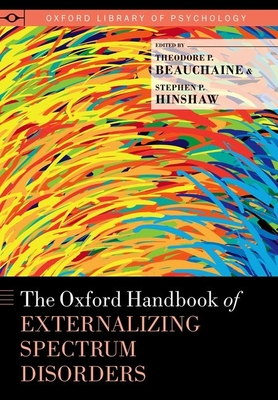The Oxford Handbook of Externalizing Spectrum Disorders - Beauchaine, Theodore P (Editor), and Hinshaw, Stephen P, Professor, PH.D. (Editor)