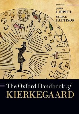 The Oxford Handbook of Kierkegaard - Lippitt, John (Editor), and Pattison, George, Professor (Editor)