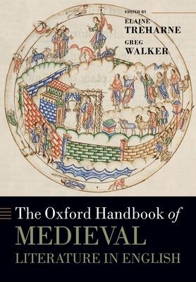 The Oxford Handbook of Medieval Literature in English - Treharne, Elaine (Editor), and Walker, Greg (Editor)