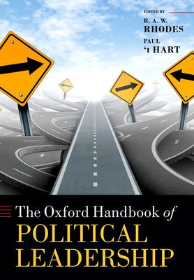 The Oxford Handbook of Political Leadership - Rhodes, R. A. W. (Editor), and 't Hart, Paul (Editor)
