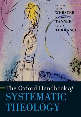 The Oxford Handbook of Systematic Theology - Webster, John (Editor), and Tanner, Kathryn (Editor), and Torrance, Iain (Editor)