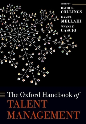 The Oxford Handbook of Talent Management - Collings, David G (Editor), and Mellahi, Kamel (Editor), and Cascio, Wayne F. (Editor)