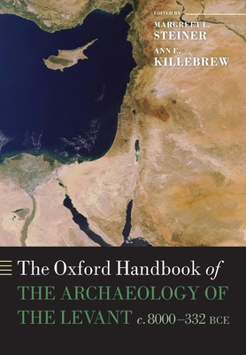 The Oxford Handbook of the Archaeology of the Levant: c. 8000-332 BCE - Steiner, Margreet L. (Editor), and Killebrew, Ann E. (Editor)