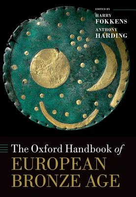 The Oxford Handbook of the European Bronze Age - Harding, Anthony (Editor), and Fokkens, Harry (Editor)