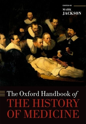 The Oxford Handbook of the History of Medicine - Jackson, Mark (Editor)