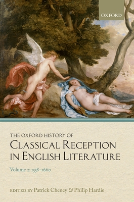 The Oxford History of Classical Reception in English Literature: Volume 2: 1558-1660 - Cheney, Patrick (Editor), and Hardie, Philip (Editor)