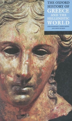 The Oxford History of Greece and the Hellenistic World - Boardman, John, Sir (Editor), and Griffin, Jasper (Editor), and Murray, Oswyn (Editor)