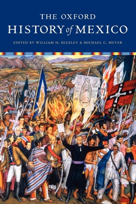 The Oxford History of Mexico - Beezley, William (Editor), and Meyer, Michael (Editor)