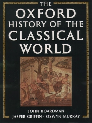 The Oxford History of the Classical World: Greece and the Hellenistic World - Boardman, John (Editor), and Griffin, Jasper (Editor), and Murray, Oswyn (Editor)