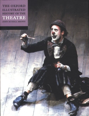 The Oxford Illustrated History of Theatre - Brown, John Russell (Editor)