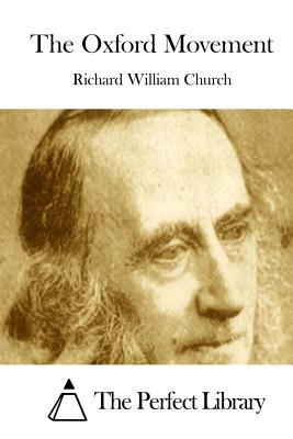 The Oxford Movement - Church, Richard William, and The Perfect Library (Editor)