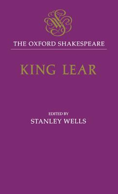 The Oxford Shakespeare: The History of King Lear - Shakespeare, William, and Wells, Stanley W. (Volume editor)