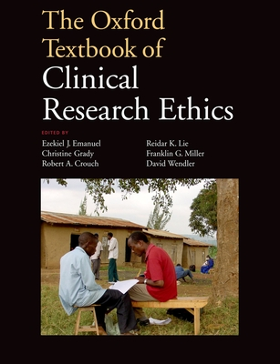 The Oxford Textbook of Clinical Research Ethics - Emanuel, Ezekiel J. (Editor), and Grady, Christine C. (Editor), and Crouch, Robert A. (Editor)