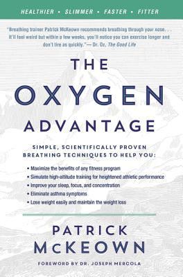 The Oxygen Advantage: Simple, Scientifically Proven Breathing Techniques to Help You Become Healthier, Slimmer, Faster, and Fitter - McKeown, Patrick