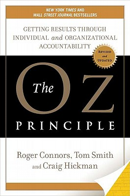 The Oz Principle: Getting Results Through Individual and Organizational Accountability - Connors, Roger, and Smith, Tom, and Hickman, Craig