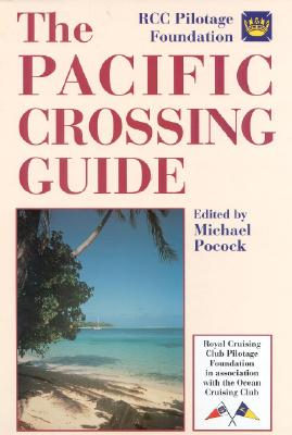 The Pacific Crossing Guide: Royal Cruising Club Pilotage Foundation in Association with the Ocean Cruising Club - Pocock, Michael (Editor)