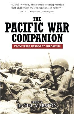 The Pacific War Companion: From Pearl Harbor to Hiroshima - Marston, Daniel
