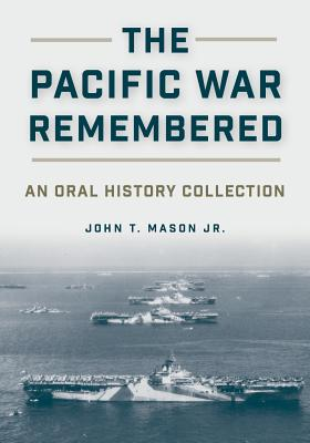 The Pacific War Remembered: An Oral History Collection - Mason, John T