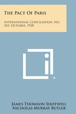 The Pact of Paris: International Conciliation, No. 243, October, 1928 - Shotwell, James Thomson, and Butler, Nicholas Murray (Foreword by)