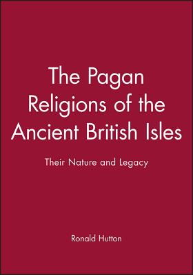 The Pagan Religions of the Ancient British Isles: Their Nature and Legacy - Hutton, Ronald