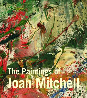 The Paintings of Joan Mitchell - Livingston, Jane, and Nochlin, Linda (Contributions by), and Lee, Yvette (Contributions by)