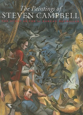 The Paintings of Steven Campbell: The Story So Far - MacMillan, Duncan