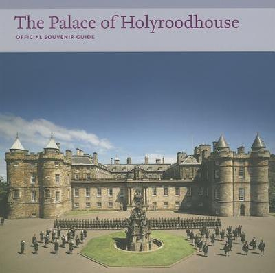 The Palace of Holyroodhouse: Official Souvenir Guide - Royal Collection (Creator)