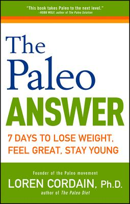 The Paleo Answer: 7 Days to Lose Weight, Feel Great, Stay Young - Cordain, Loren
