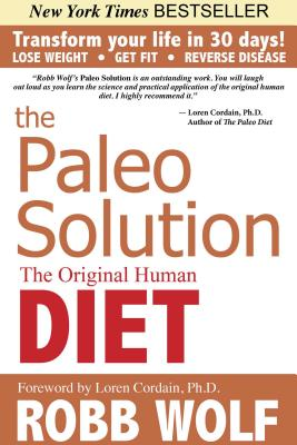 The Paleo Solution: The Original Human Diet - Wolf, Robb