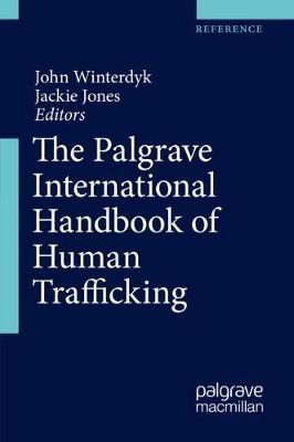 The Palgrave International Handbook of Human Trafficking - Winterdyk, John (Editor), and Jones, Jackie (Editor)