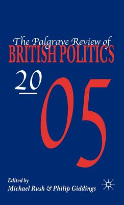 The Palgrave Review of British Politics 2005 - Rush, M (Editor), and Giddings, P (Editor)